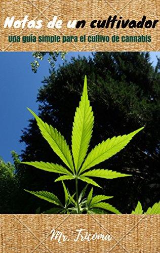 Notas de un cultivador: Una guía rápida y fácil aplicada al cultivo de cannabis para el consumo personal. por Sebastian Pedemonte Reyes