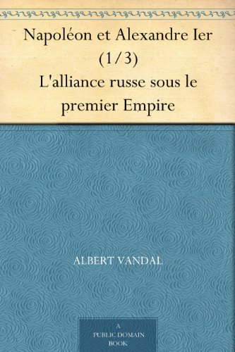 Napolon et Alexandre Ier (1/3) L'alliance russe sous le premier Empire