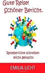 Gute Reise! Schoener Bericht.: Reiseberichte schreiben leicht gemacht