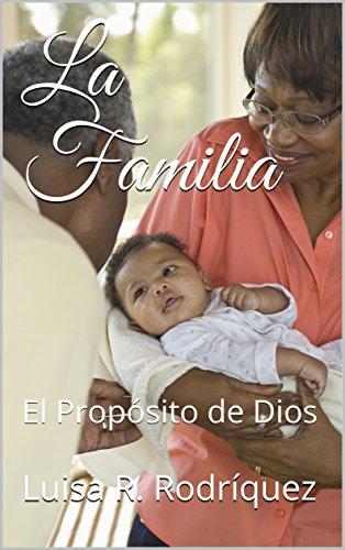 La Familia: El Propósito de Dios por Luisa R. Rodríquez