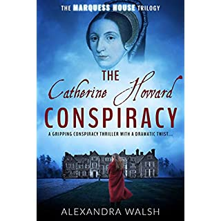 The Catherine Howard Conspiracy: A gripping conspiracy thriller with a dramatic twist (The Marquess House Trilogy Book 1)