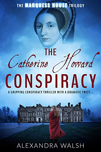 The Catherine Howard Conspiracy: A gripping conspiracy thriller with a dramatic twist (The Marquess House Trilogy Book 1) by [Walsh, Alexandra]