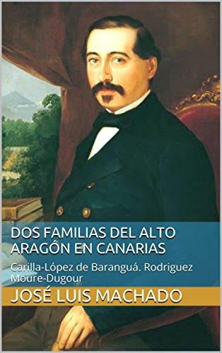 Dos familias del Alto Aragón en Canarias: Carilla-López de Baranguá. Rodriguez Moure-Dugour por José Luis Machado