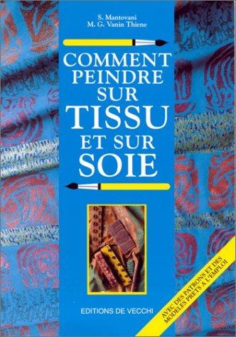 Comment peindre sur tissu et sur soie par S Mantovani, M-G Vanin Thiene