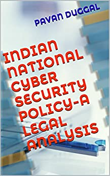 INDIAN NATIONAL CYBER SECURITY POLICY-A LEGAL ANALYSIS by [DUGGAL, PAVAN]