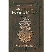 Le Grand Livre des Esprits de la Maison : Nains, gnomes, kobolds, gobelins, tomtes, brownies et autres créatures des seuils, âtres, étables, caves et greniers