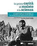 Scarica Libro La prima carita al malato e la scienza Giancarlo Rastelli un cardiochirurgo appassionato all uomo (PDF,EPUB,MOBI) Online Italiano Gratis