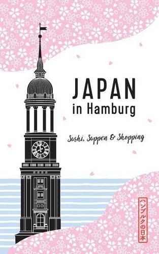 Preisvergleich Produktbild Japan in Hamburg: Sushi, Suppen und Shopping