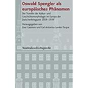 Oswald Spengler als europäisches Phänomen: Der Transfer der Kultur- und Geschichtsmorphologie im Europa der Zwischenkriegszeit 1919-1939 ... für Europäische Geschichte Mainz - Beihefte)
