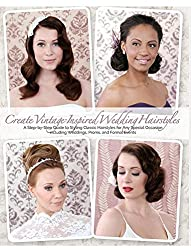 Create Vintage-Inspired Wedding Hairstyles: A Step-by-Step Guide to Styling Classic Hairstyles for Any Special Occasion including Weddings, Proms, and Formal Events