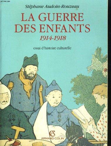 La guerre des enfants, 1914-1918: Essai d'histoire culturelle par Stéphane Audoin-Rouzeau