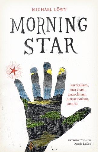 Morning Star: surrealism, marxism, anarchism, situationism, utopia (Surrealist Revolution Series) (English Edition)