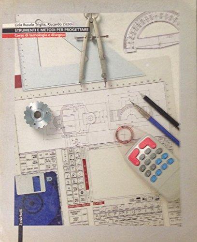 Strumenti e metodi per progettare. Corso di tecnologia e disegno. Per gli Ist. Tecnici industriali