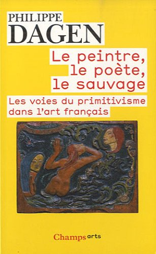 Le peintre, le pote, le sauvage : Les voies du primitivisme dans l'art franais
