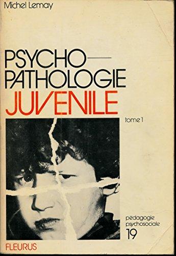 Psycho-pathologie juvnile , Tome 1 : Les dsordres de la conduite chez l'enfant et l'adolescent