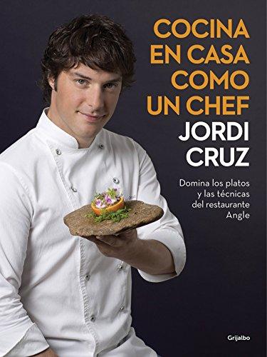Cocina en casa como un chef: Domina los platos y las técnicas del restaurante Angle (Sabores) por Jordi Cruz
