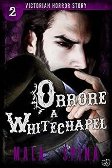 Orrore a Whitechapel: Urban Fantasy e Orrore (Victorian Horror Story Vol. 2) di [Spina, Mala]