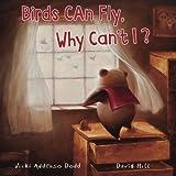 Birds Can Fly, Why Can't I?: Birds Can Fly, Why Can't I?