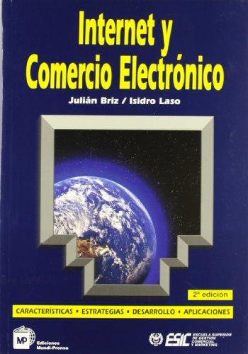 Internet y comercio electrónico. Características, estrategias, desarrollo y aplicaciones por Julián Briz Escribano