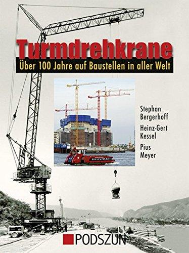 Turmdrehkrane: Über 100 Jahre auf Baustellen in aller Welt