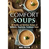 Comfort Soups: 30 Healthy and Nutritious Recipes of Authentic, Vegetarian and Farmhouse Soups (Homemade Soup Recipes) (English Edition)