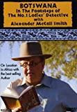 Botswana: In the Footsteps of the No.1 Ladies' Detective Agency with Alexander McCall Smith by Alexander McCall Smith