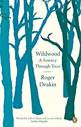 Wildwood: A Journey Through Trees by Roger Deakin (26-Jun-2008) Paperback
