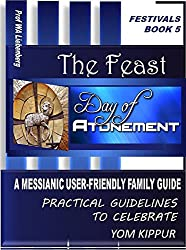 Day of Atonement: A Messianic User-Friendly Family Guide (Festivals Series Book 5)