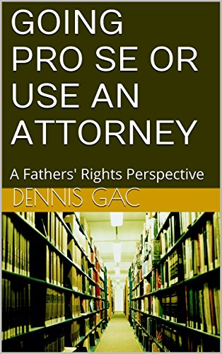 going-pro-se-or-use-an-attorney-a-fathers-rights-perspective-english-edition