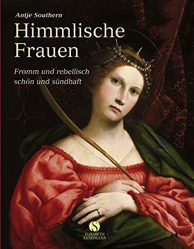 Buchseite und Rezensionen zu 'Himmlische Frauen: Fromm und rebellisch - schön und sündhaft' von Antje Southern