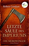 DIE MEROWINGER - Erster Roman: Letzte Säule des Imperiums