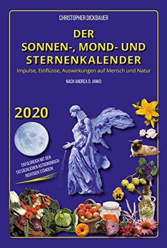 Der Sonnen-, Mond- und Sternenkalender 2020: Impulse, Einflüsse, Auswirkungen auf Mensch und Natur -