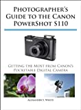 Photographer's Guide to the Canon PowerShot S110 (English Edition)