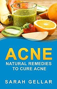 ACNE: Natural Remedies To Cure Acne (Natural Cures, Skin Health, Skin, Natural Health) (English Edition) par [Gellar, Sarah]