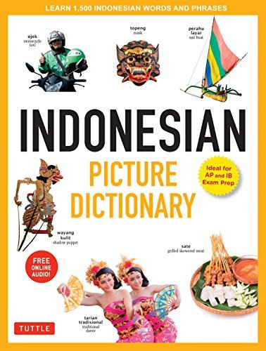 Indonesian Picture Dictionary: Learn 1,500 Indonesian Words and Phrases [Ideal for IB Exam Prep; Includes Online Audio] (Tuttle Picture Dictionary) (English Edition)