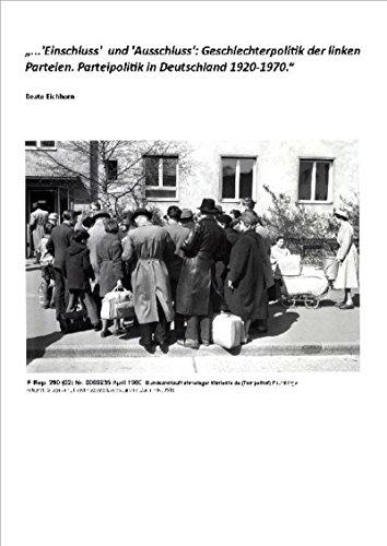 Einschluss und Ausschluss: Geschlechterpolitik der linken Parteien. Parteipolitik in Deutschland 1920 - 1970