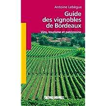 Guide des vignobles de Bordeaux : Vins, tourisme et patrimoine