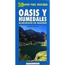 Oasis y humedales alrededor de Madrid: 50 paseos para descubrir