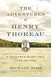 The Adventures of Henry Thoreau: A Young Man's Unlikely Path to Walden Pond by Michael Sims (2014-02-18)