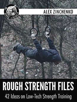 Rough Strength Files: 42 Ideas on Low-Tech Strength Training (English Edition) par [Zinchenko, Alex]