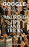 Google Assistant: Android Tips and Tricks (English Edition)