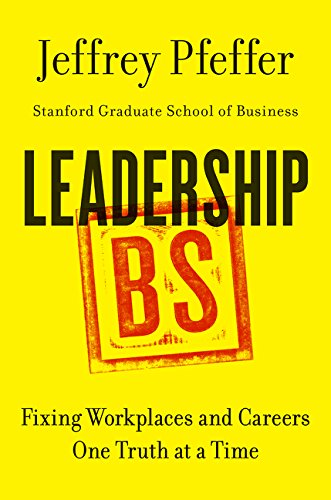 Leadership BS: Fixing Workplaces and Careers One Truth at a Time por Jeffrey Pfeffer