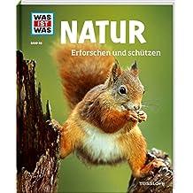 WAS IST WAS Band 68 Natur. Erforschen und schützen (WAS IST WAS Sachbuch, Band 68)