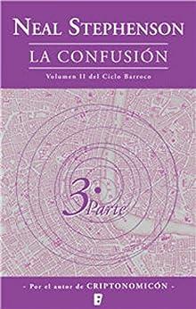 La confusión (Libro 3): SEGUNDO VOLUMEN DEL CICLO BARROCO (3ª PARTE) de [Stephenson, Neal]