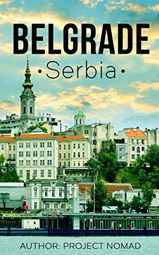 Belgrade: A Travel Guide for Your Perfect Belgrade Adventure!: Written by Local Serbian Travel Expert (Belgrade, Belgrade travel guide, Serbian Travel guide, Travel to Serbia) (English Edition)