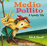 Medio Pollito / Half Chick: Spanish Tale by Eric A. Kimmel (2010-09-01)