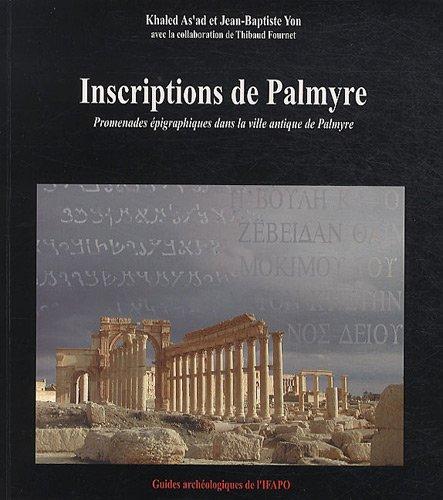 Inscriptions de Palmyre : Promenades épigraphiques dans la ville antique de Palmyre par Khaled As'ad, Jean-Baptiste Yon