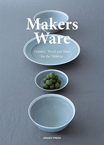 Makers Ware: Ceramic, Wood and Glass for the Tabletop -