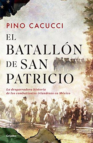 El batallón de San Patricio: La desgarradora historia de los combatientes irlandeses en México por Pino Cacucci