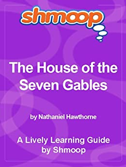 a literary analysis of the house of the seven gables by nathaniel hawthorne The house of the seven gables is a classic novel by nathaniel hawthorne for decades, this story of intrigue and murder, love and obsession, curses.